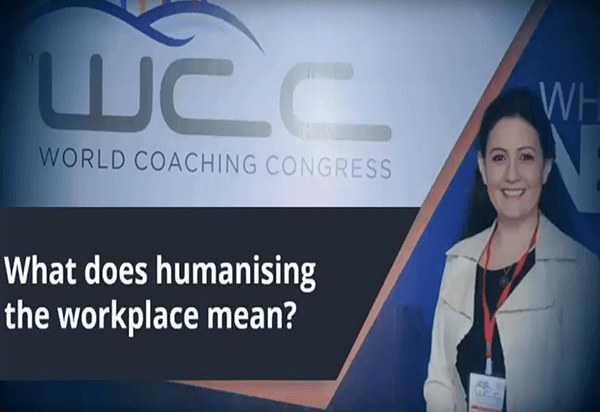 World Coaching Congress Feb 2016- Humanizing the workplace through Leaders-what does it mean?